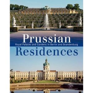 Prussian Residences: Royal Palaces and Gardens in Berlin and Brandenburg