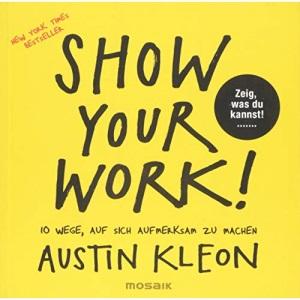 Show Your Work!: 10 Wege, auf sich aufmerksam zu machen - Zeig, was du kannst! - New York Times Bestseller [German Import]