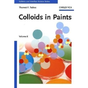 Colloids in Paints: Colloids and Interface Science Vol. 6 (Colloids and Interface Science   (VCH))