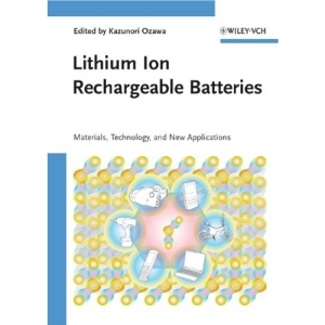 Lithium Ion Rechargeable Batteries: Materials, Technology, and New Applications: Materials, Technology, and Applications
