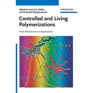 Controlled/Living Polymerizations: Methods and Materials: From Mechanisms to Applications