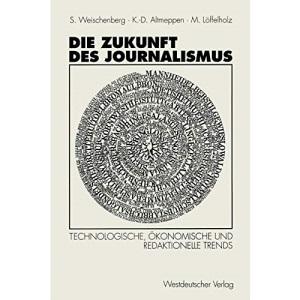 Die Zukunft des Journalismus: Technologische, Okonomische Und Redaktionelle Trends