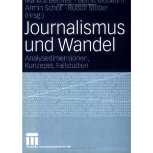 Journalismus und Wandel: Analysedimensionen, Konzepte, Fallstudien