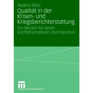 Qualität in der Krisen- und Kriegsberichterstattung: Ein Modell für einen konfliktsensitiven Journalismus