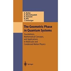 The Geometric Phase in Quantum Systems: Foundations, Mathematical Concepts, and Applications in Molecular and Condensed Matter Physics (Theoretical and Mathematical Physics)