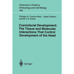 Craniofacial Development: The Tissue and Molecular Interactions That Control Development of the Head (Advances in Anatomy, Embryology and Cell Biology)