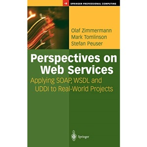 Perspectives on Web Services: Applying SOAP, WSDL and UDDI to Real-World Projects (Springer Professional Computing)