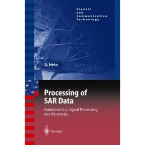 Processing of SAR Data: Fundamentals, Signal Processing, Interferometry (Signals and Communication Technology)