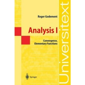 Analysis I: Convergence, Elementary functions: Pt. 1 (Universitext)