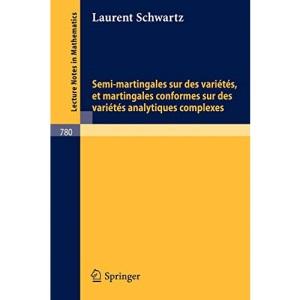 Semi-martingales sur des variétés, et martingales conformes sur des variétés analytiques complexes: 780 (Lecture Notes in Mathematics)