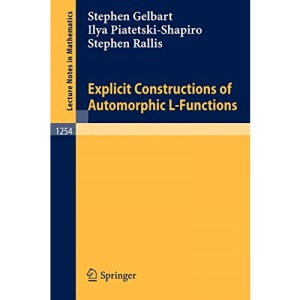 Explicit Constructions of Automorphic L-Functions (Lecture Notes in Mathematics): 1254