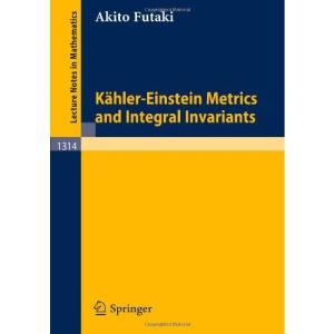 Kähler-Einstein Metrics and Integral Invariants (Lecture Notes in Mathematics)