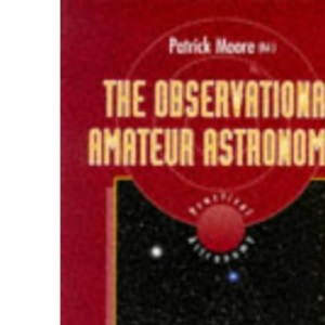 The Observational Amateur Astronomer (Patrick Moore's Practical Astronomy Series)