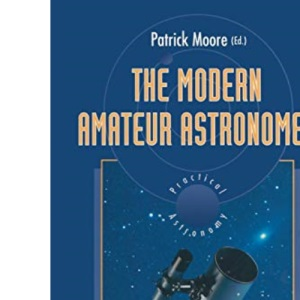 The Modern Amateur Astronomer (Practical Astronomy)