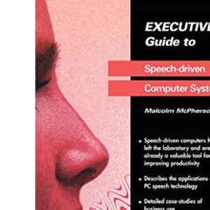 Executive Guide to Speech-driven Computer Systems (Executive Guides)