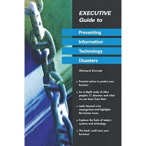 Executive Guide to Preventing Information Technology Disasters (Executive Guides)