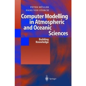 Computer Modelling in Atmospheric and Oceanic Sciences: Building Knowledge (GKSS School of Environmental Research)
