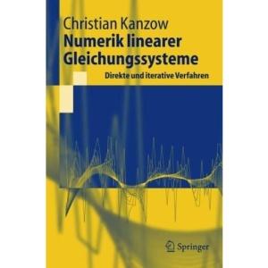 Numerik Linearer Gleichungssysteme: Direkte Und Iterative Verfahren (Springer-Lehrbuch)
