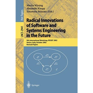 Radical Innovations of Software and Systems Engineering in the Future: 9th International Workshop, RISSEF 2002, Venice, Italy, October 7-11, 2002, Revised Papers (Lecture Notes in Computer Science)
