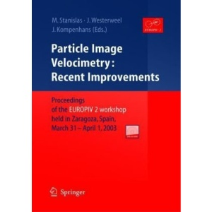 Particle Image Velocimetry: Recent Improvements: Proceedings of the EUROPIV 2 Workshop held in Zaragoza, Spain, March 31 - April 1, 2003