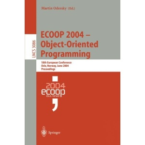 ECOOP 2004 - Object-Oriented Programming: 18th European Conference, Oslo, Norway, June 14-18, 2004, Proceedings (Lecture Notes in Computer Science)