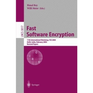 Fast Software Encryption: 11th International Workshop, FSE 2004, Delhi, India, February 5-7, 2004, Revised Papers (Lecture Notes in Computer Science)