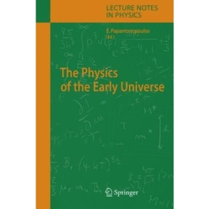 The Physics of the Early Universe (Lecture Notes in Physics)