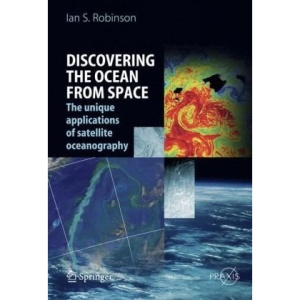 Discovering the Ocean from Space: The unique applications of satellite oceanography (Springer Praxis Books / Geophysical Sciences)