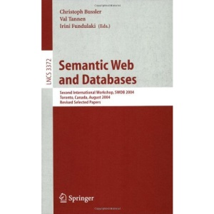 Semantic Web and Databases: Second International Workshop, SWDB 2004, Toronto, Canada, August 29-30, 2004, Revised Selected Papers: Second ... Applications, incl. Internet/Web, and HCI)