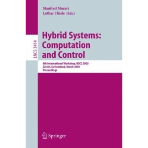 Hybrid Systems: Computation and Control: 8th International Workshop, HSCC 2005, Zurich, Switzerland, March 9-11, 2005, Proceedings (Lecture Notes in ... Computer Science and General Issues)