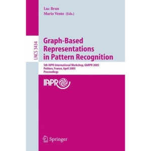 Graph-Based Representations in Pattern Recognition: 5th IAPR International Workshop, GbRPR 2005, Poitiers, France, April 11-13, 2005, Proceedings ... Vision, Pattern Recognition, and Graphics)