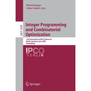 Integer Programming and Combinatorial Optimization: 11th International IPCO Conference, Berlin, Germany, June 8-10, 2005, Proceedings (Lecture Notes ... Computer Science and General Issues)