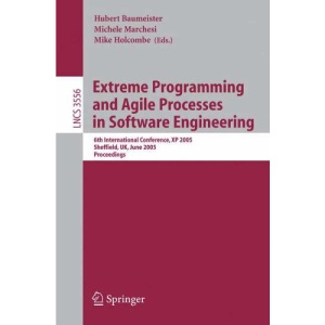 Extreme Programming and Agile Processes in Software Engineering: 6th International Conference, XP 2005, Sheffield, UK, June 18-23, 2005, Proceedings ... / Programming and Software Engineering)