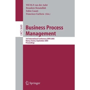 Business Process Management: 3rd International Conference, BPM 2005, Nancy, France, September 5-8, 2005, Proceedings (Lecture Notes in Computer ... Applications, incl. Internet/Web, and HCI)