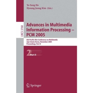 Advances in Multimedia Information Processing - PCM 2005: 6th Pacific Rim Conference on Multimedia, Jeju Island, Korea, November 11-13, 2005, ... Applications, incl. Internet/Web, and HCI)
