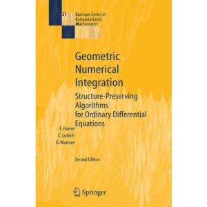 Geometric Numerical Integration: Structure-Preserving Algorithms for Ordinary Differential Equations (Springer Series in Computational Mathematics)