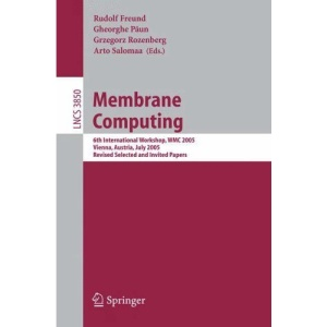 Membrane Computing: 6th International Workshop, WMC 2005, Vienna, Austria, July 18-21, 2005, Revised Selected and Invited Papers (Lecture Notes in ... Computer Science and General Issues)