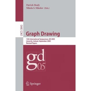 Graph Drawing: 13 th International Symposium, GD 2005, Limerick, Ireland, September 12-14, 2005, Revised Papers (Lecture Notes in Computer Science / Theoretical Computer Science and General Issues)