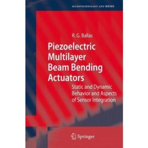 Piezoelectric Multilayer Beam Bending Actuators: Static and Dynamic Behavior and Aspects of Sensor Integration (Microtechnology and MEMS)