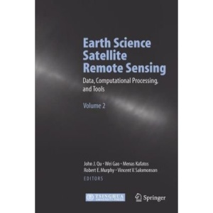 Earth Science Satellite Remote Sensing: Vol.2: Data, Computational Processing, and Tools: Data, Computational Processing, and Tools v. 2