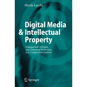 Digital Media & Intellectual Property: Management of Rights and Consumer Protection in a Comparative Analysis