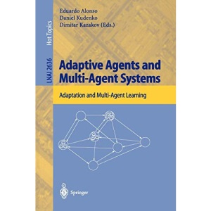 Adaptive Agents and Multi-Agent Systems: Adaptation and Multi-Agent Learning: Vol 2636 (Lecture Notes in Computer Science / Lecture Notes in Artificial Intelligence)