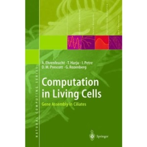 Computation in Living Cells: Gene Assembly in Ciliates (Natural Computing Series)