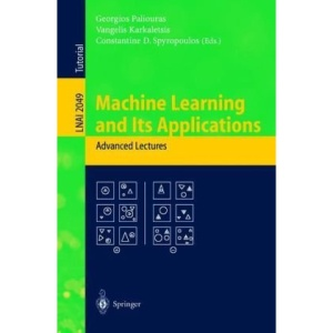 Machine Learning and Its Applications: Advanced Lectures (Lecture Notes in Computer Science / Lecture Notes in Artificial Intelligence)