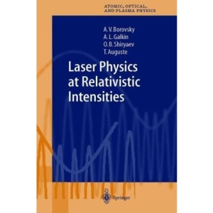 Laser Physics at Relativistic Intensities (Springer Series on Atomic, Optical, and Plasma Physics)
