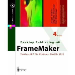 Desktop Publishing Mit FrameMaker: Version 6 & 7 für Windows, Max OS und UNIX (X.Media.Press)