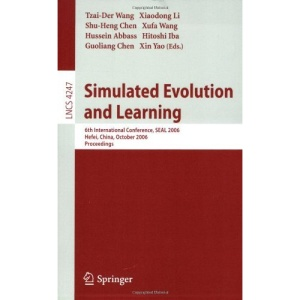 Simulated Evolution and Learning: 6th International Conference, SEAL 2006, Hefei, China, October 15-18, 2006, Proceedings (Lecture Notes in Computer ... Computer Science and General Issues)