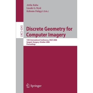 Discrete Geometry for Computer Imagery: 13th International Conference, DGCI 2006, Szeged, Hungary, October 25-27, 2006, Proceedings (Lecture Notes in ... Vision, Pattern Recognition, and Graphics)