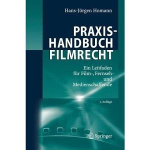 Praxishandbuch Filmrecht: Ein Leitfaden Fur Film-, Fernseh- Und Medienschaffende