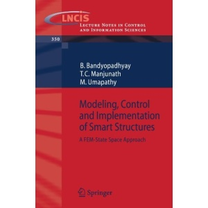 Modeling, Control and Implementation of Smart Structures: A FEM-State Space Approach (Lecture Notes in Control and Information Sciences)